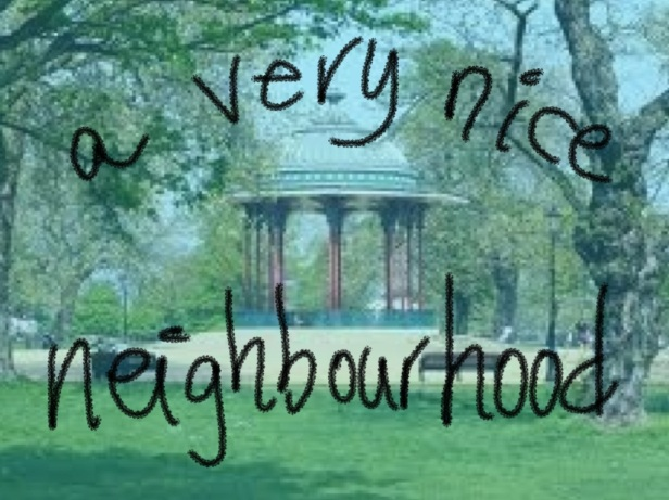 Click the image to see a slideshow of 'A Very Nice Neighbourhood'.