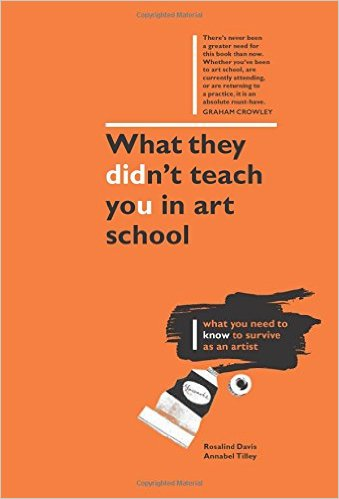 Rosalind Davis and Annabelle Tilley, 'What they didn't teach you in art school', 2016, Ilex Press; 01 edition (3 Nov. 2016). Image courtesy Amazon.co.uk